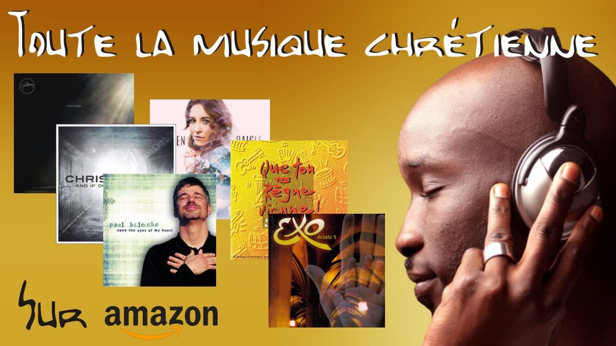 Achetez toute la musique chrétienne sur Amazon